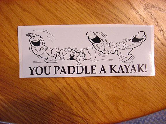 You paddle a kayak !
